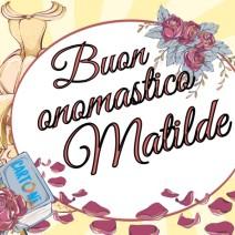 Buon onomastico Matilde - Buon onomastico